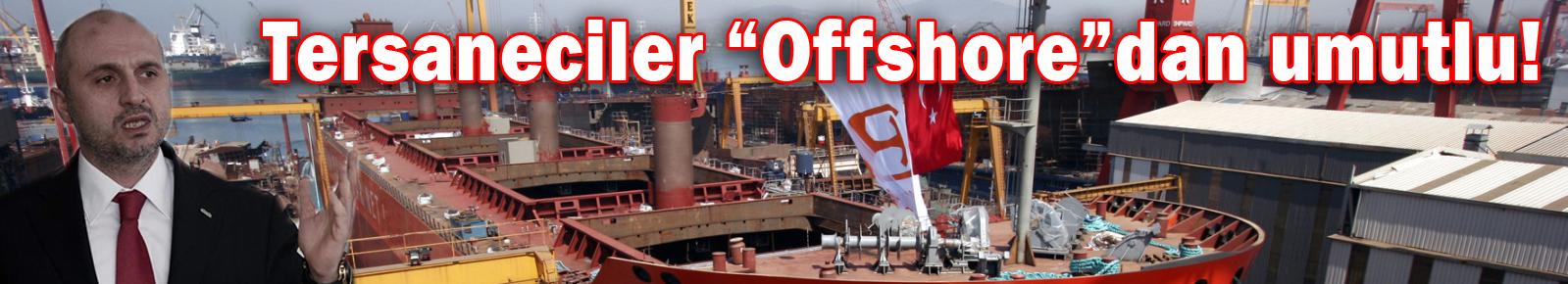 """Tersaneciler """"Offshore""""dan umutlu"""