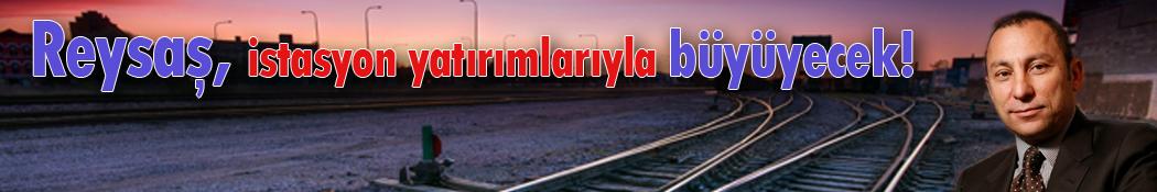 Reysaş, istasyon yatırımlarıyla büyüyecek